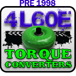 4L60E PRE-98 Torque Converters